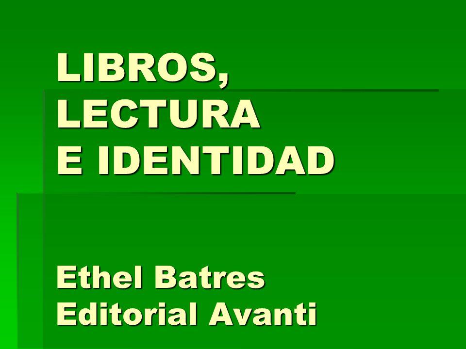 LIBROS, LECTURA E IDENTIDAD Ethel Batres Editorial Avanti
