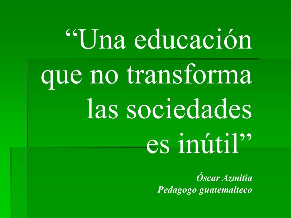 Una educación que no transforma las sociedades es inútil Óscar Azmitia Pedagogo guatemalteco