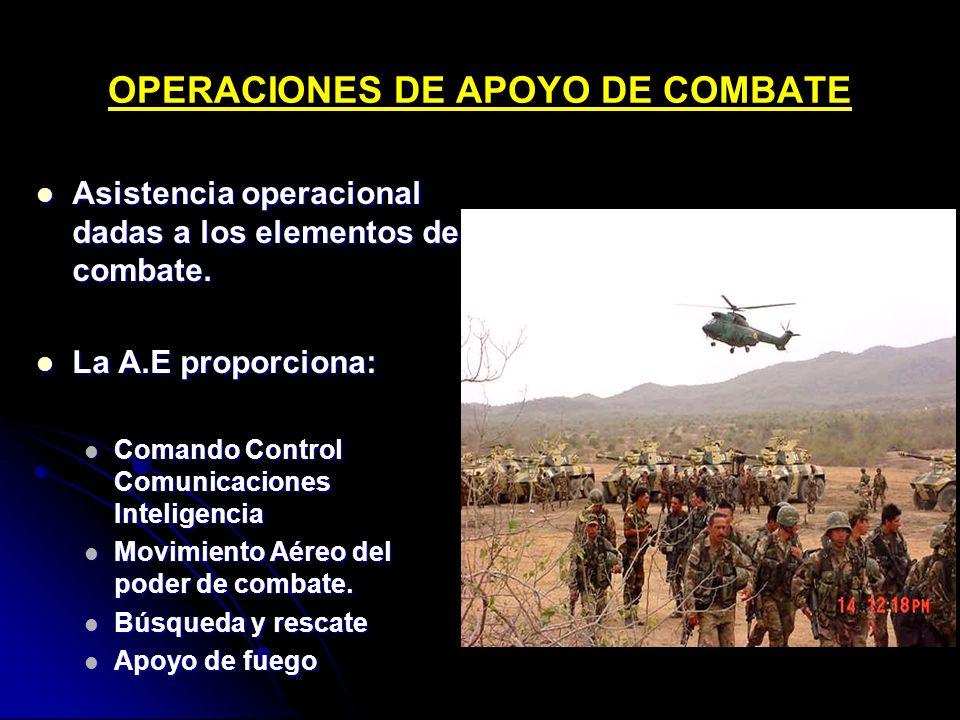 OPERACIONES DE APOYO DE COMBATE Asistencia operacional dadas a los elementos de combate. Asistencia operacional dadas a los elementos de combate. La A