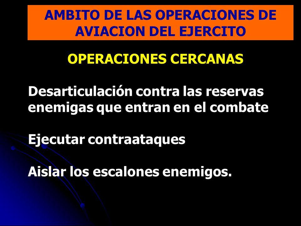 OPERACIONES CERCANAS Desarticulación contra las reservas enemigas que entran en el combate Ejecutar contraataques Aislar los escalones enemigos.