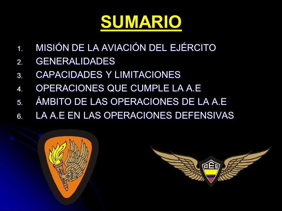SUMARIO 1. MISIÓN DE LA AVIACIÓN DEL EJÉRCITO 2. GENERALIDADES 3. CAPACIDADES Y LIMITACIONES 4. OPERACIONES QUE CUMPLE LA A.E 5. ÁMBITO DE LAS OPERACI