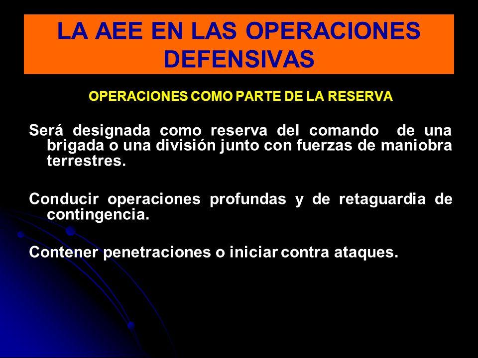 OPERACIONES COMO PARTE DE LA RESERVA Será designada como reserva del comando de una brigada o una división junto con fuerzas de maniobra terrestres.