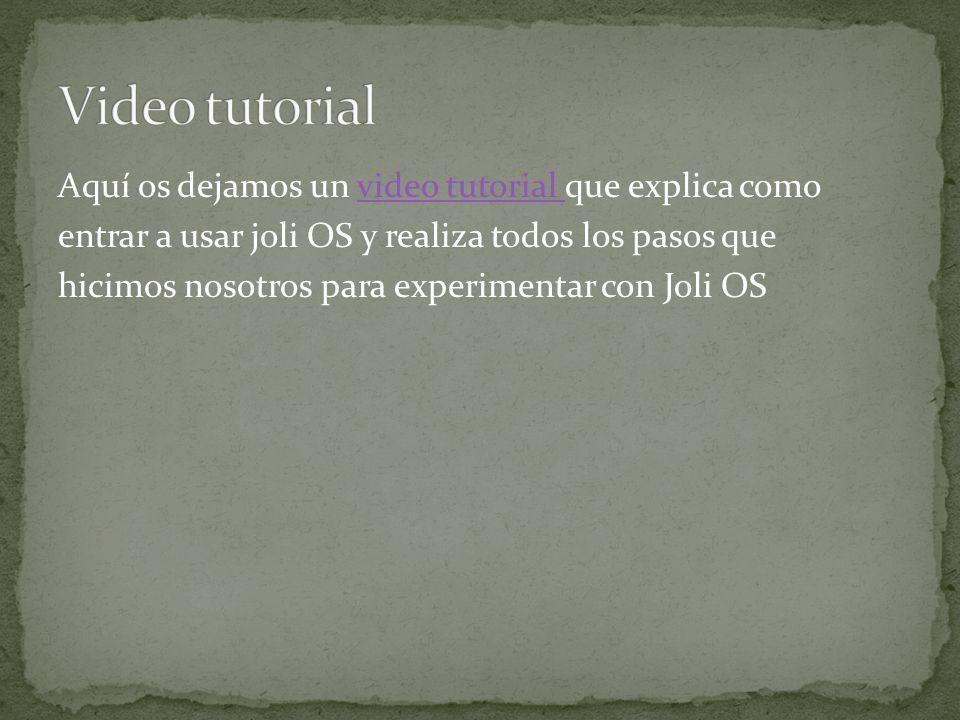 Aquí os dejamos un video tutorial que explica comovideo tutorial entrar a usar joli OS y realiza todos los pasos que hicimos nosotros para experimenta
