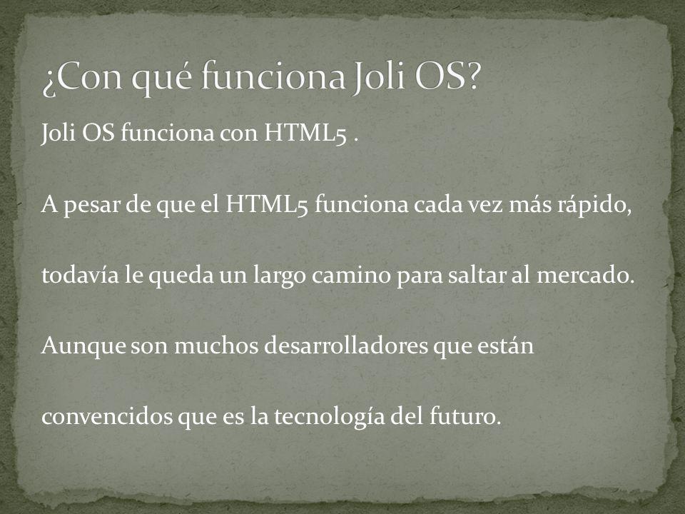 Joli OS funciona con HTML5. A pesar de que el HTML5 funciona cada vez más rápido, todavía le queda un largo camino para saltar al mercado. Aunque son