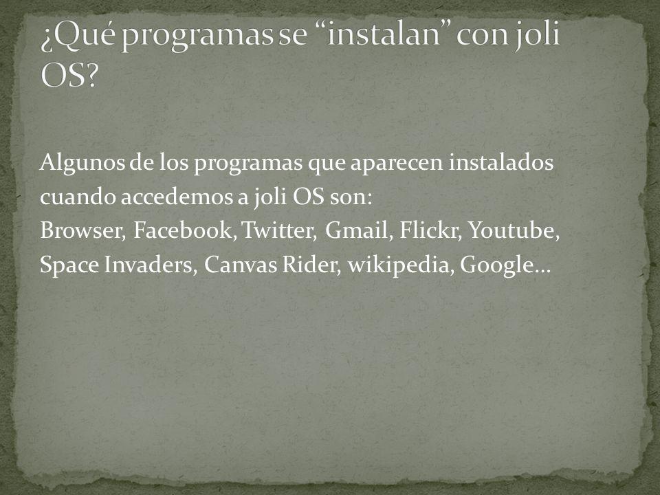 Algunos de los programas que aparecen instalados cuando accedemos a joli OS son: Browser, Facebook, Twitter, Gmail, Flickr, Youtube, Space Invaders, C