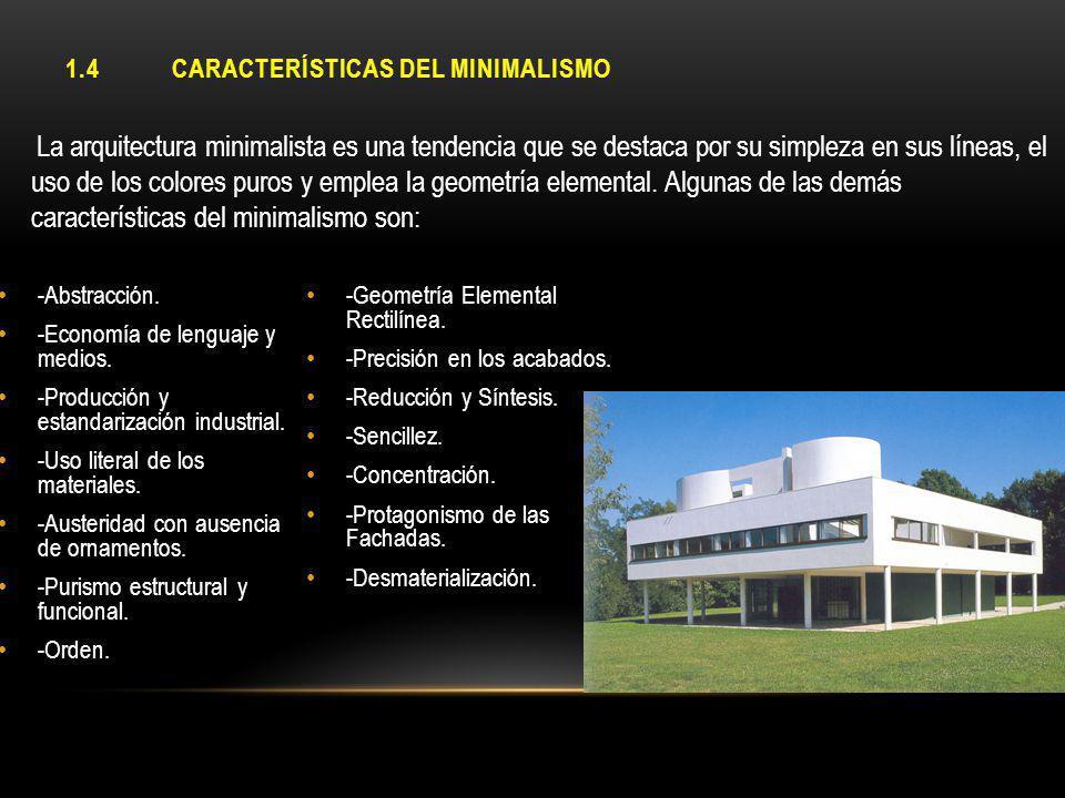 1.4CARACTERÍSTICAS DEL MINIMALISMO -Abstracción. -Economía de lenguaje y medios. -Producción y estandarización industrial. -Uso literal de los materia
