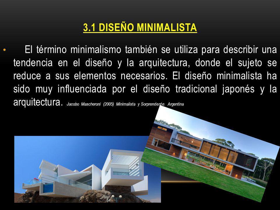 3.1 DISEÑO MINIMALISTA El término minimalismo también se utiliza para describir una tendencia en el diseño y la arquitectura, donde el sujeto se reduc