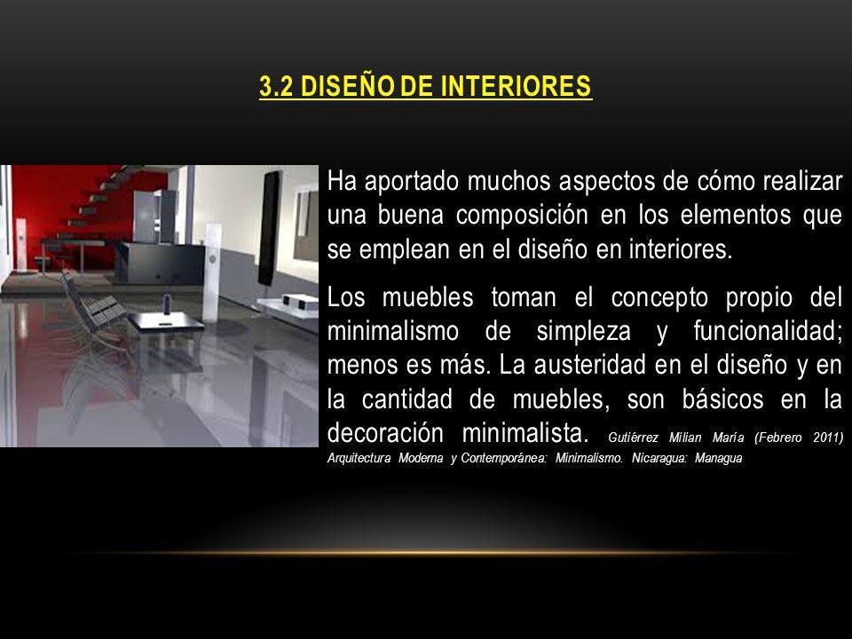 3.2 DISEÑO DE INTERIORES Ha aportado muchos aspectos de cómo realizar una buena composición en los elementos que se emplean en el diseño en interiores