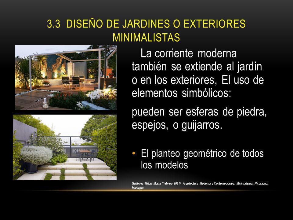 3.3 DISEÑO DE JARDINES O EXTERIORES MINIMALISTAS La corriente moderna también se extiende al jardín o en los exteriores, El uso de elementos simbólico