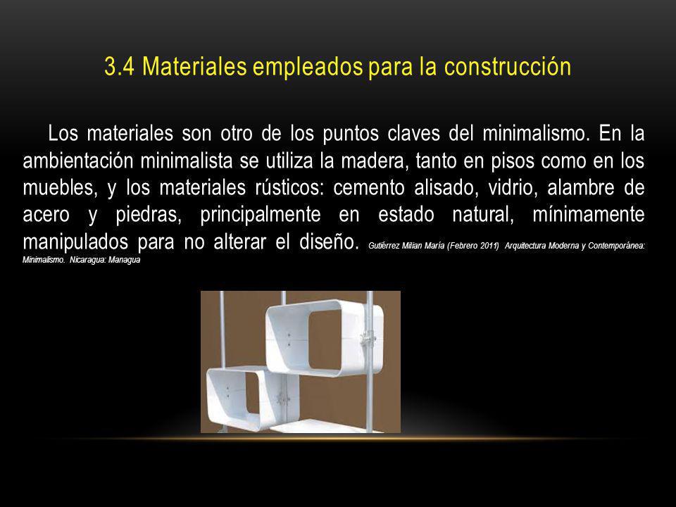 3.4 Materiales empleados para la construcción Los materiales son otro de los puntos claves del minimalismo. En la ambientación minimalista se utiliza