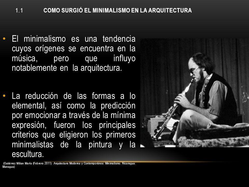 1.1 COMO SURGIÓ EL MINIMALISMO EN LA ARQUITECTURA Tendencia musical Reducción de formas : emocionar con la mínima expresión EE.UU.