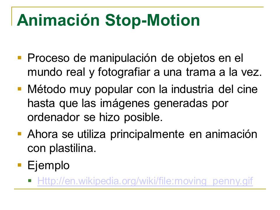 Animación Stop-Motion Proceso de manipulación de objetos en el mundo real y fotografiar a una trama a la vez. Método muy popular con la industria del