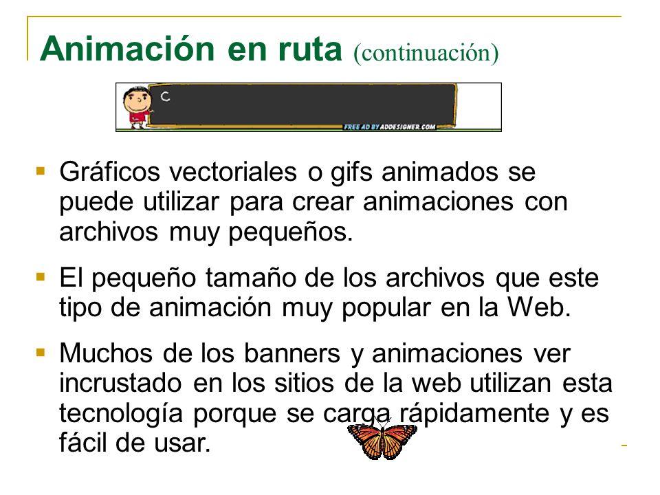 Animación en ruta (continuación) Gráficos vectoriales o gifs animados se puede utilizar para crear animaciones con archivos muy pequeños. El pequeño t
