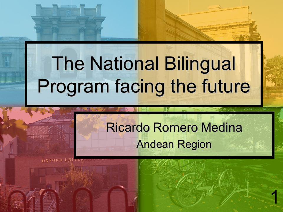 1 The National Bilingual Program facing the future Ricardo Romero Medina Andean Region