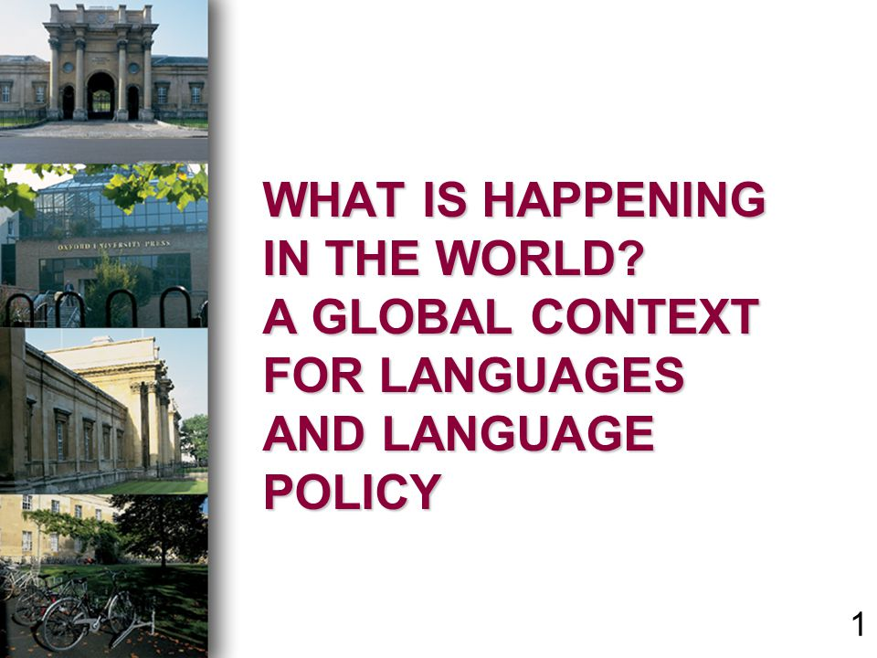WHAT IS HAPPENING IN THE WORLD A GLOBAL CONTEXT FOR LANGUAGES AND LANGUAGE POLICY 1
