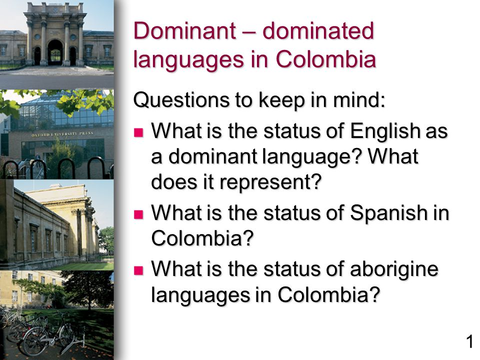 Dominant – dominated languages in Colombia Questions to keep in mind: What is the status of English as a dominant language? What does it represent? Wh