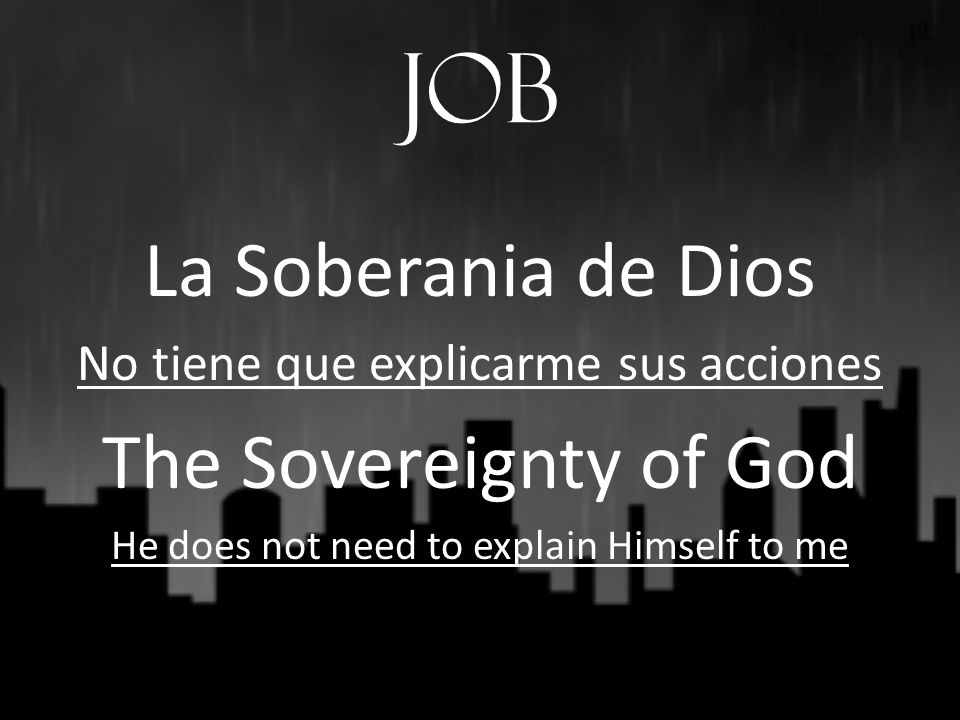 Job La Soberania de Dios No tiene que explicarme sus acciones The Sovereignty of God He does not need to explain Himself to me