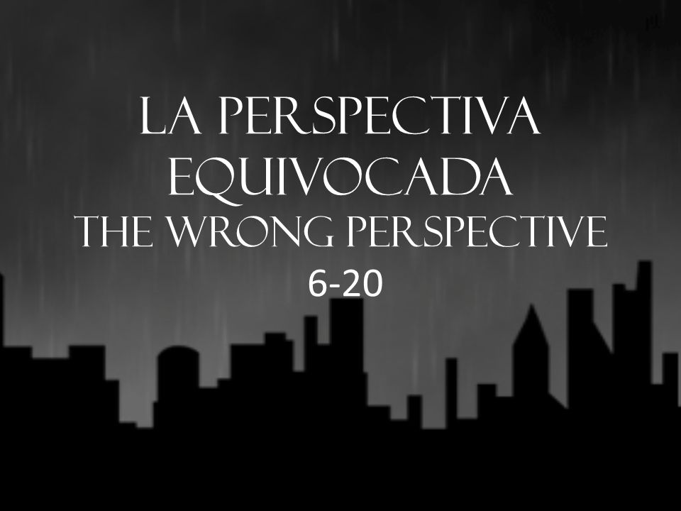 La perspectiva equivocada THE WRONG PERSPECTIVE 6-20