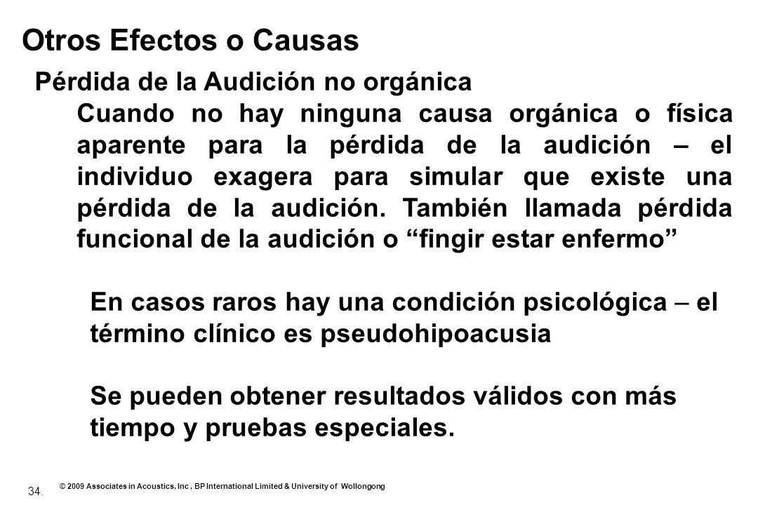 34. © 2009 Associates in Acoustics, Inc, BP International Limited & University of Wollongong Otros Efectos o Causas Pérdida de la Audición no orgánica