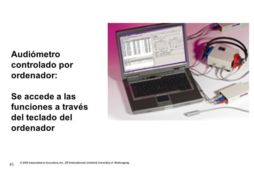 40. © 2009 Associates in Acoustics, Inc, BP International Limited & University of Wollongong Audiómetro controlado por ordenador: Se accede a las func