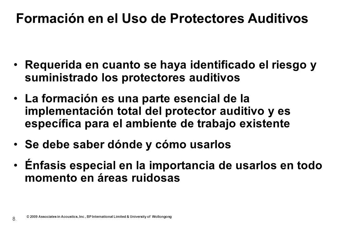 8. © 2009 Associates in Acoustics, Inc, BP International Limited & University of Wollongong Formación en el Uso de Protectores Auditivos Requerida en