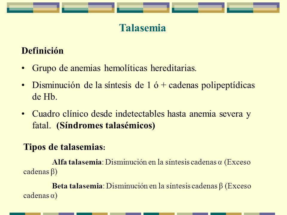Talasemia Definición Grupo de anemias hemolíticas hereditarias.