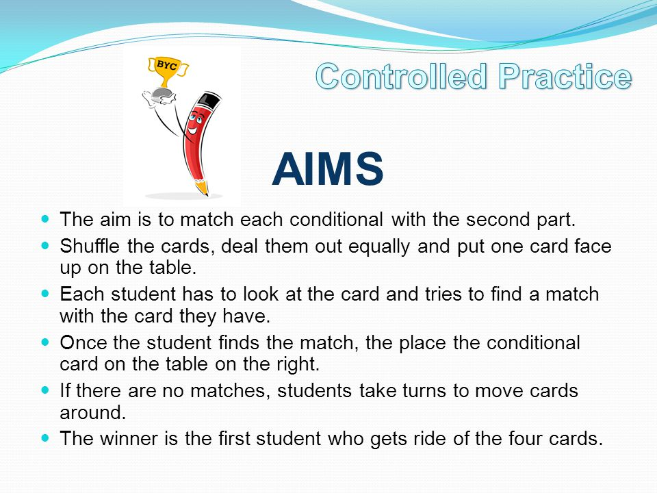 AIMS The aim is to match each conditional with the second part. Shuffle the cards, deal them out equally and put one card face up on the table. Each s