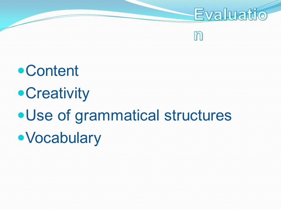 Content Creativity Use of grammatical structures Vocabulary