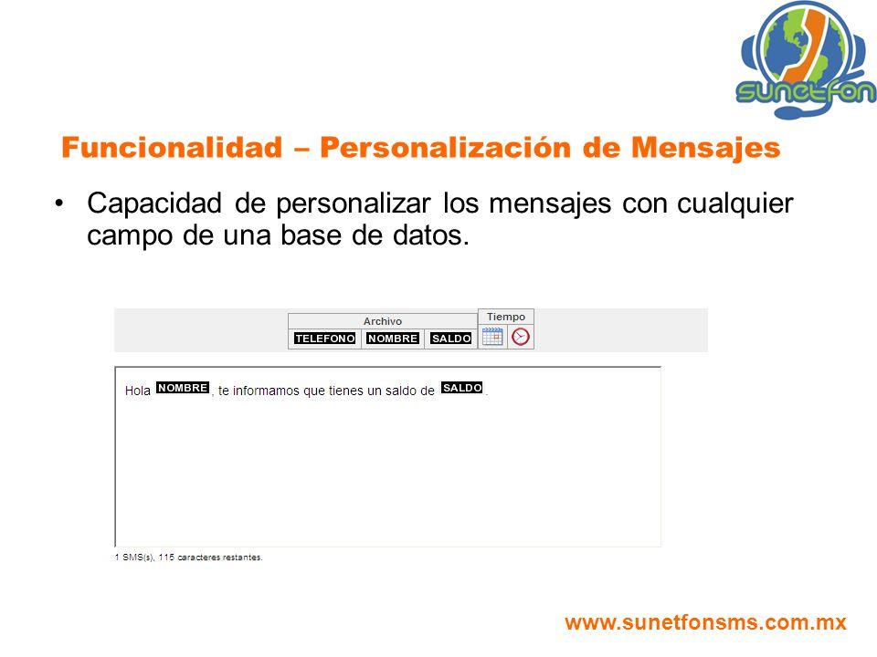 Funcionalidad – Personalización de Mensajes Capacidad de personalizar los mensajes con cualquier campo de una base de datos. www.sunetfonsms.com.mx