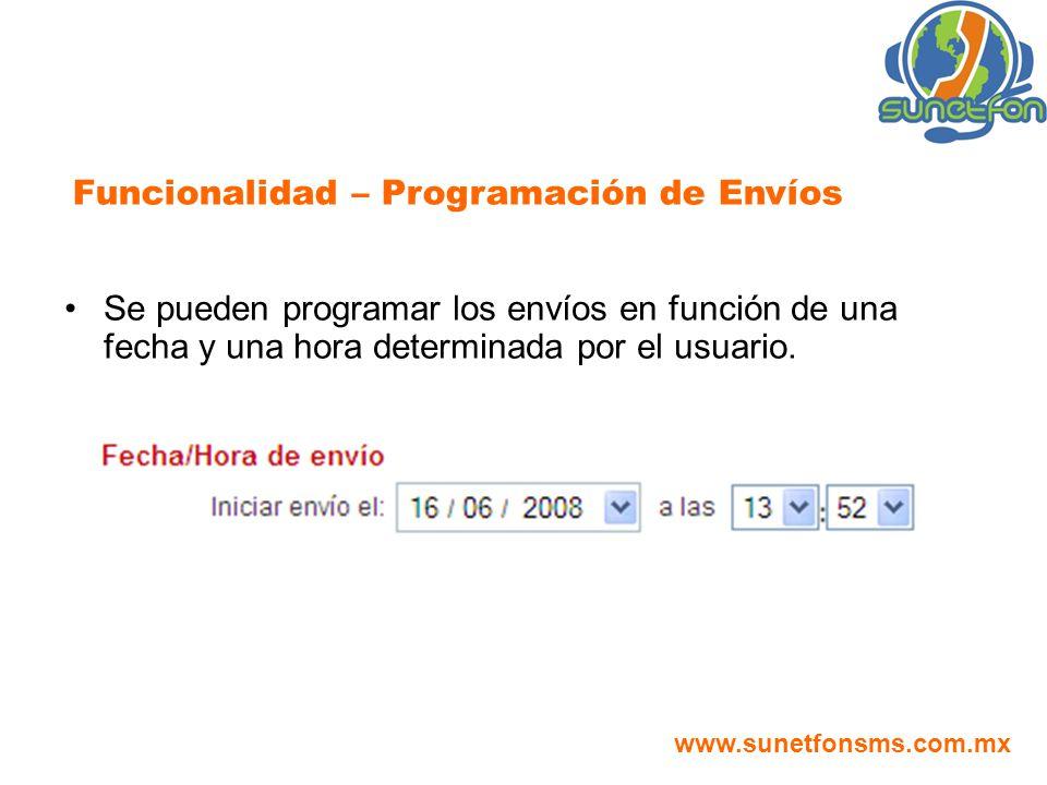 Se pueden programar los envíos en función de una fecha y una hora determinada por el usuario. Funcionalidad – Programación de Envíos www.sunetfonsms.c