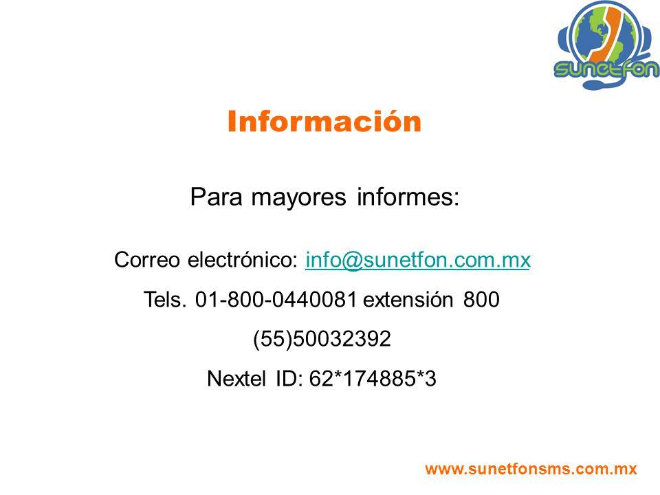 Para mayores informes: Información www.sunetfonsms.com.mx Correo electrónico: info@sunetfon.com.mxinfo@sunetfon.com.mx Tels. 01-800-0440081 extensión