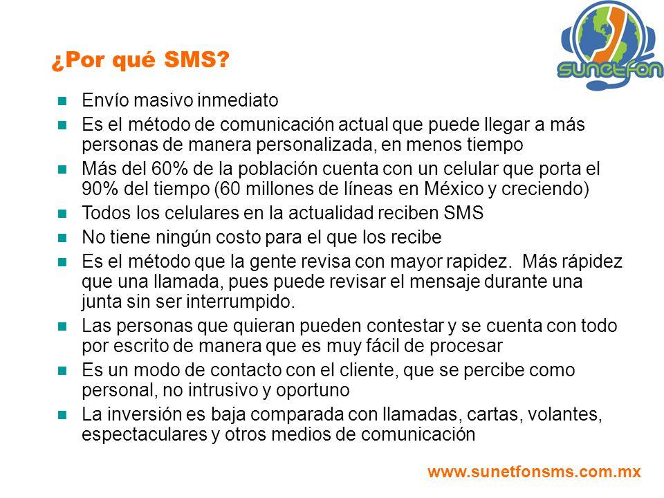 ¿Por qué SMS? Envío masivo inmediato Es el método de comunicación actual que puede llegar a más personas de manera personalizada, en menos tiempo Más