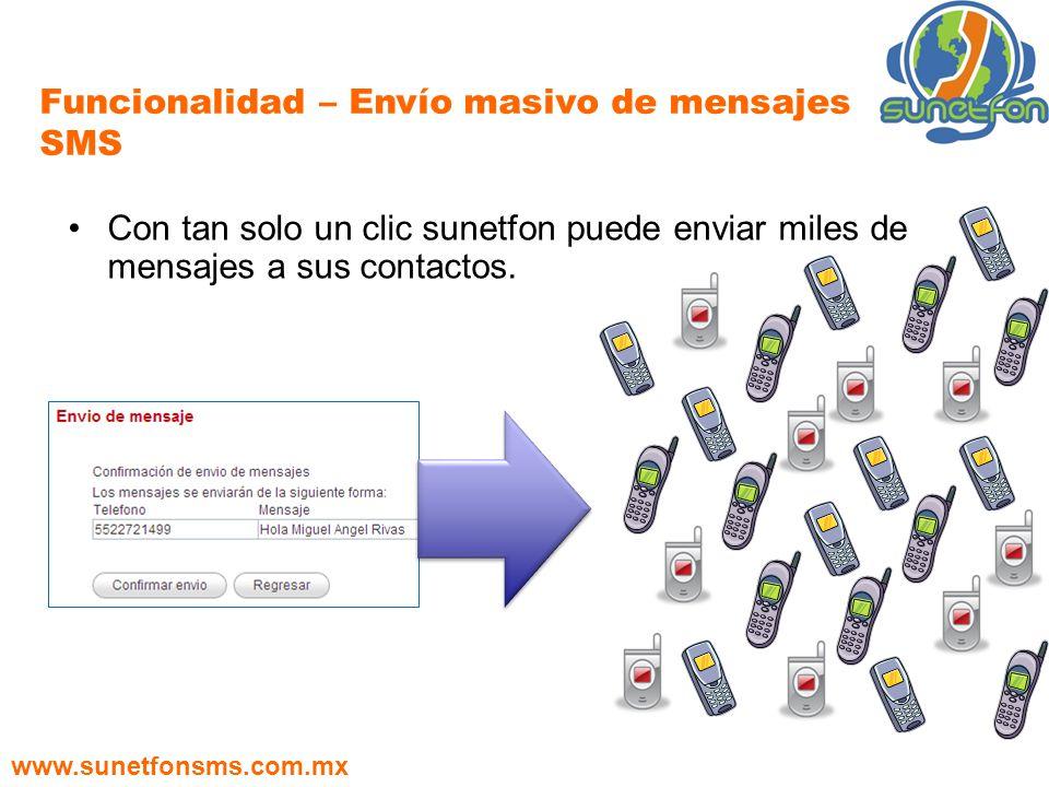 Con tan solo un clic sunetfon puede enviar miles de mensajes a sus contactos. Funcionalidad – Envío masivo de mensajes SMS www.sunetfonsms.com.mx