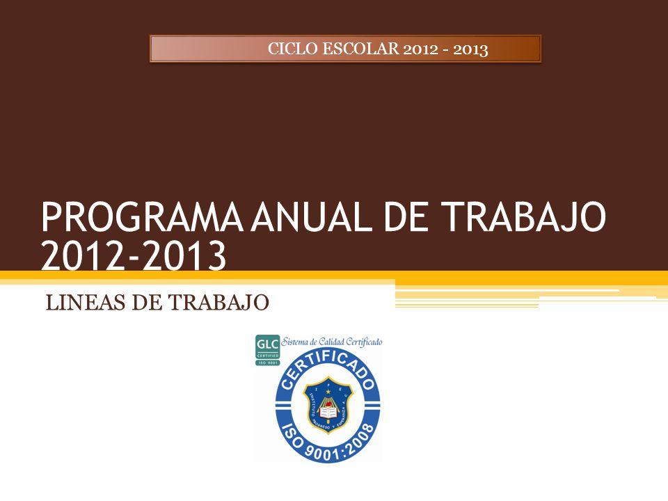 PROGRAMA ANUAL DE TRABAJO 2012-2013 LINEAS DE TRABAJO CICLO ESCOLAR 2012 - 2013