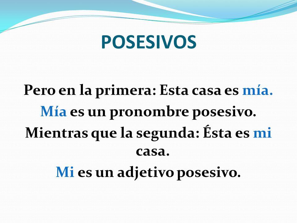 En español, a diferencia del portugués, existen dos formas de posesivos: 1- Delante de sustantivos, tienen la función de adjetivos: Ej.: Mi casa es muy grande.