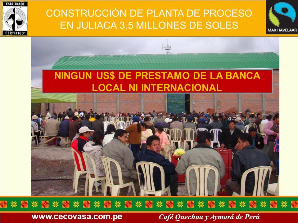 www.cecovasa.com.pe Café Quechua y Aymará de Perú NINGUN US$ DE PRESTAMO DE LA BANCA LOCAL NI INTERNACIONAL CONSTRUCCIÓN DE PLANTA DE PROCESO EN JULIA