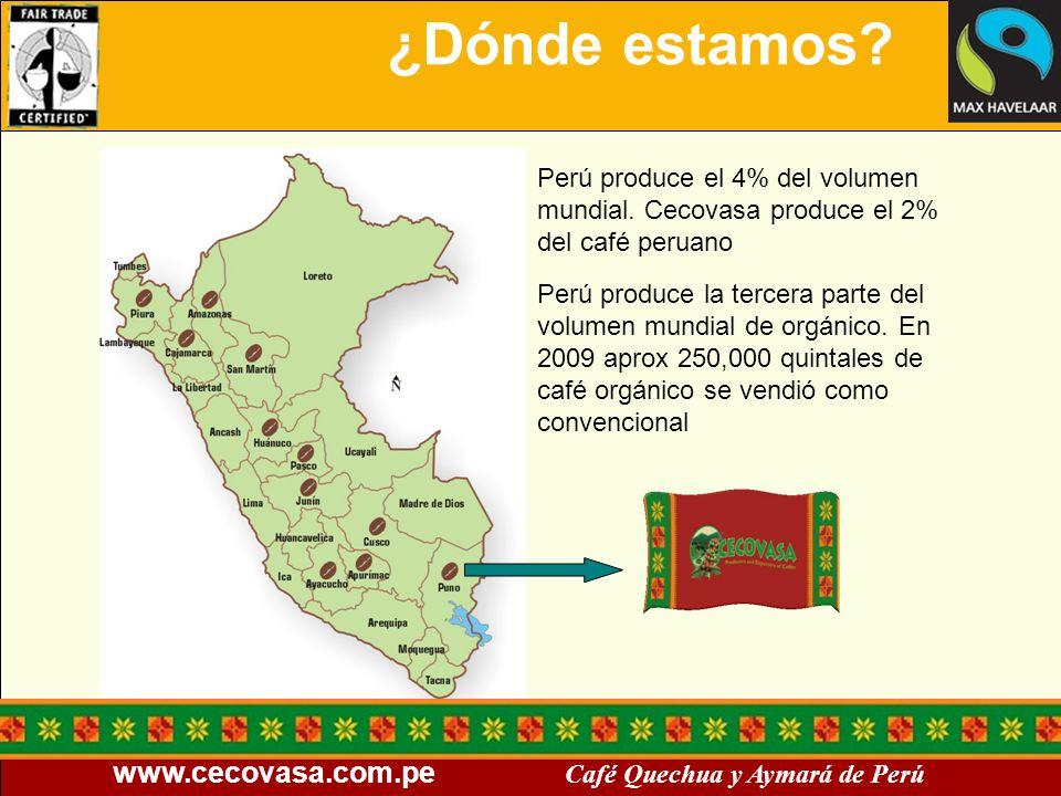 www.cecovasa.com.pe Café Quechua y Aymará de Perú ¿Dónde estamos? Perú produce el 4% del volumen mundial. Cecovasa produce el 2% del café peruano Perú