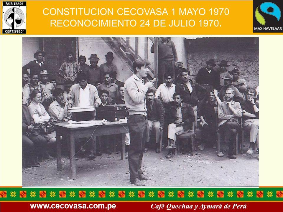 www.cecovasa.com.pe Café Quechua y Aymará de Perú CONSTITUCION CECOVASA 1 MAYO 1970 RECONOCIMIENTO 24 DE JULIO 1970.