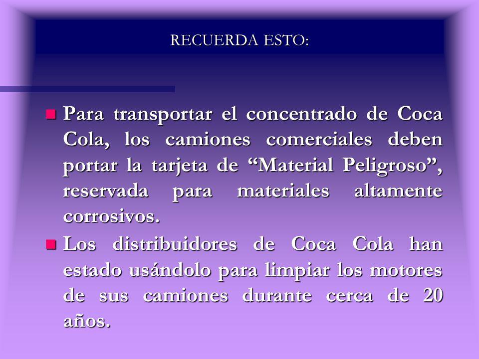 RECUERDA ESTO: n Para transportar el concentrado de Coca Cola, los camiones comerciales deben portar la tarjeta de Material Peligroso, reservada para
