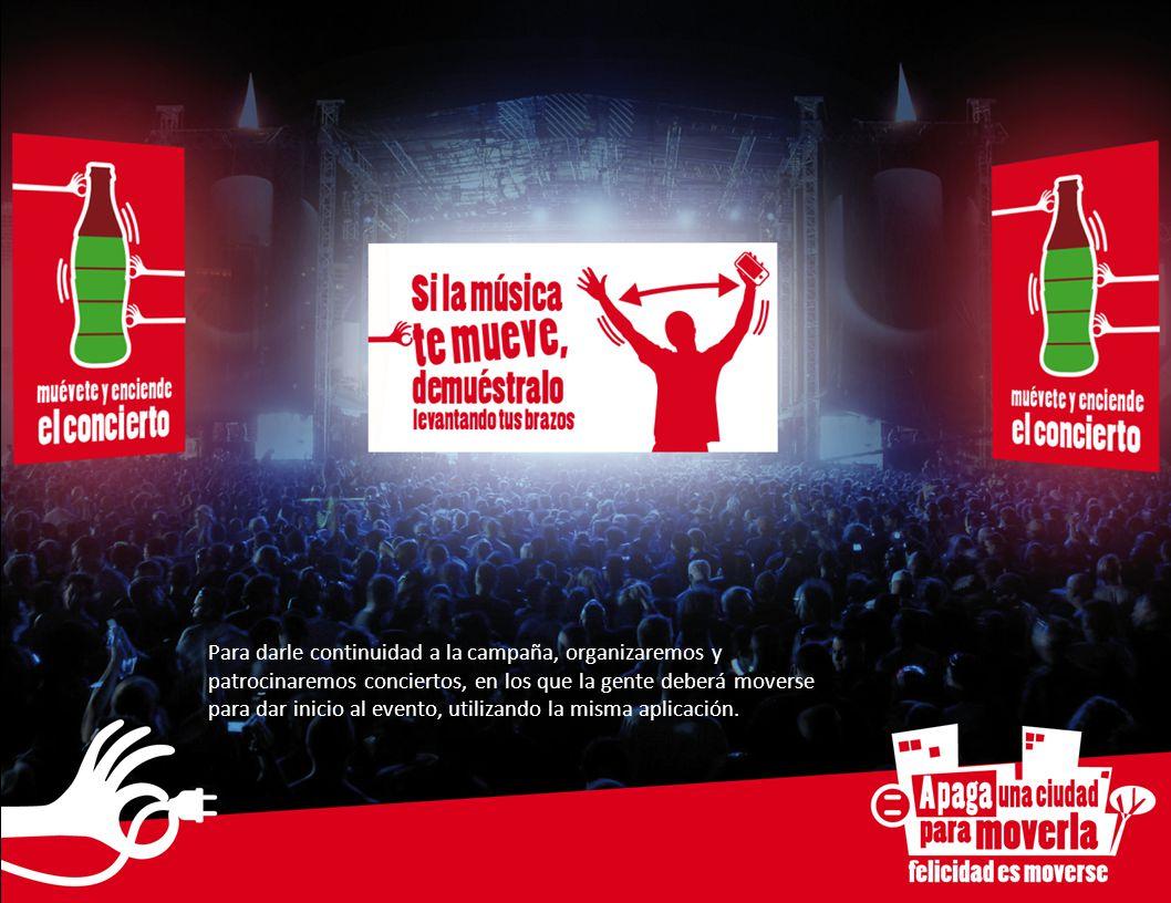 Para darle continuidad a la campaña, organizaremos y patrocinaremos conciertos, en los que la gente deberá moverse para dar inicio al evento, utilizan