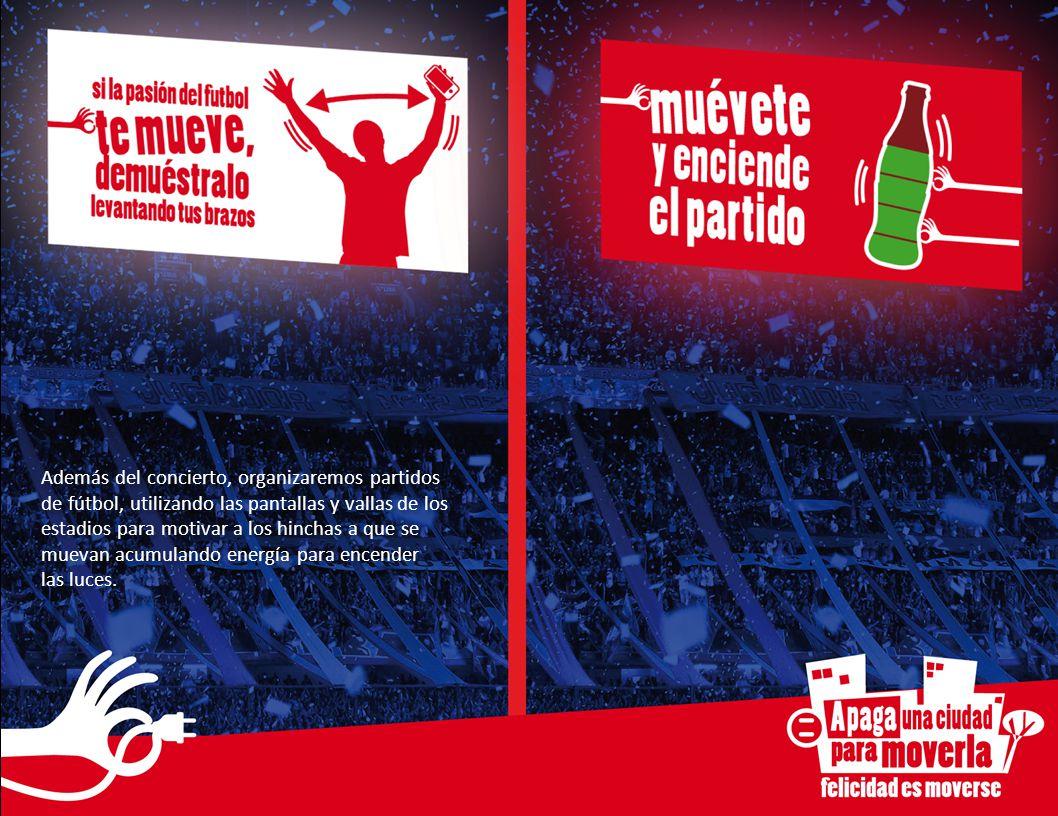 Además del concierto, organizaremos partidos de fútbol, utilizando las pantallas y vallas de los estadios para motivar a los hinchas a que se muevan a