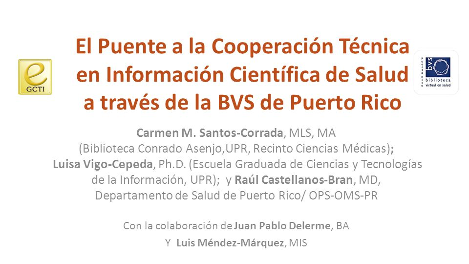 Conclusión Aunque en una etapa inicial, el esfuerzo colaborativo de la Biblioteca Virtual en Salud de Puerto Rico está probando ser un Puente Especial a la Cooperación Técnica, brindando acceso equitativo a la Información Cientifica de Salud en Puerto Rico, para el proceso de la toma de decisión efectiva, basada en la evidencia.