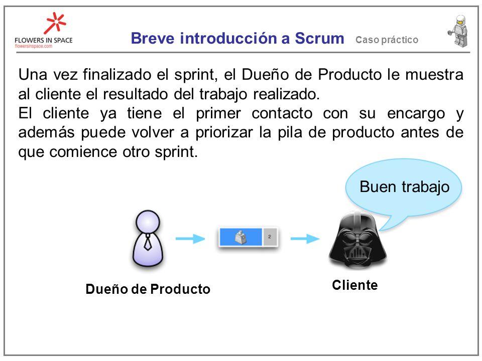 Breve introducción a Scrum Caso práctico Una vez finalizado el sprint, el Dueño de Producto le muestra al cliente el resultado del trabajo realizado.