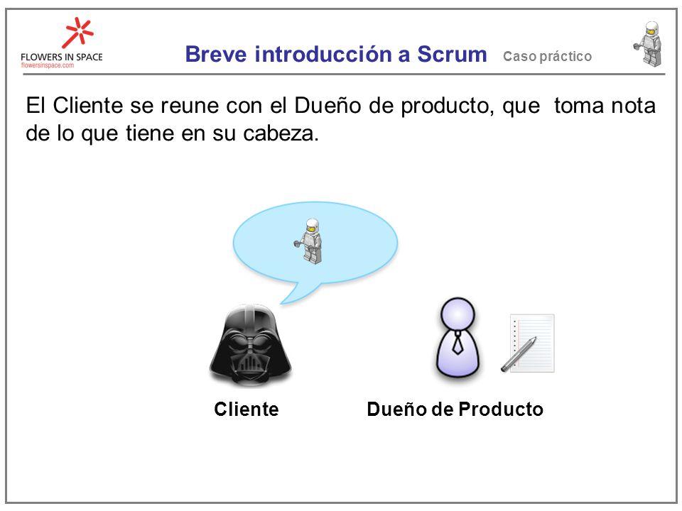 Breve introducción a Scrum Caso práctico El Cliente se reune con el Dueño de producto, que toma nota de lo que tiene en su cabeza.