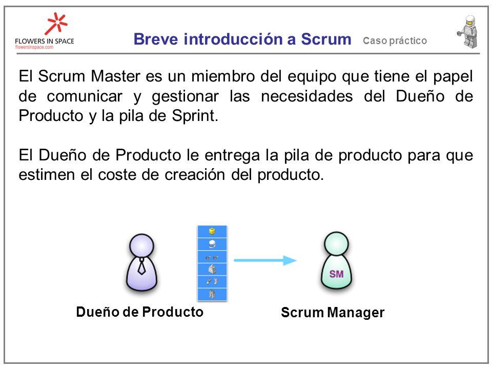 Breve introducción a Scrum Caso práctico El Scrum Master es un miembro del equipo que tiene el papel de comunicar y gestionar las necesidades del Dueño de Producto y la pila de Sprint.