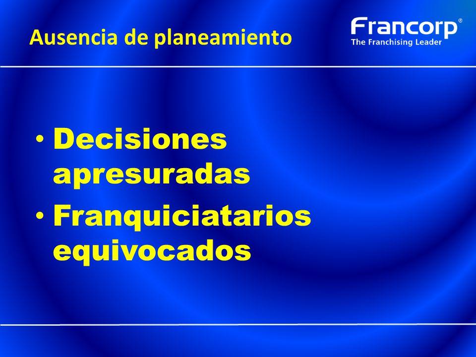 Ausencia de planeamiento Decisiones apresuradas Franquiciatarios equivocados