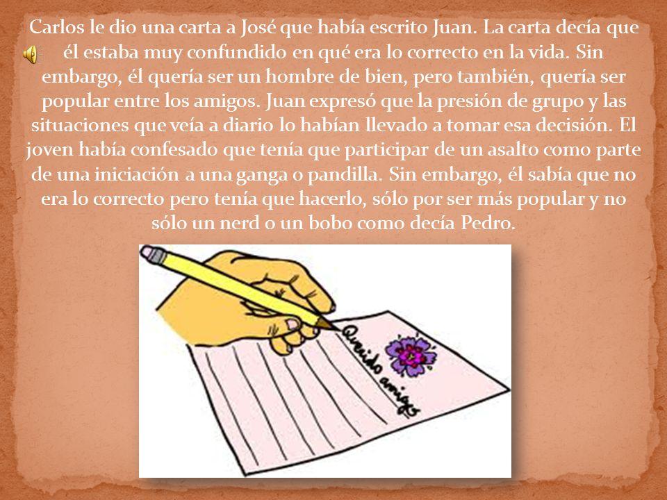 Carlos le dio una carta a José que había escrito Juan. La carta decía que él estaba muy confundido en qué era lo correcto en la vida. Sin embargo, él