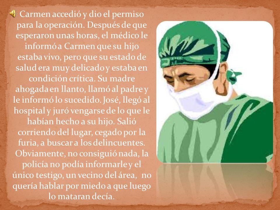 Carmen accedió y dio el permiso para la operación. Después de que esperaron unas horas, el médico le informó a Carmen que su hijo estaba vivo, pero qu