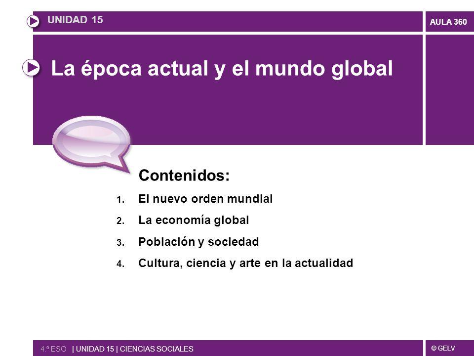 © GELV AULA 360 La época actual y el mundo global Contenidos: 1. El nuevo orden mundial 2. La economía global 3. Población y sociedad 4. Cultura, cien