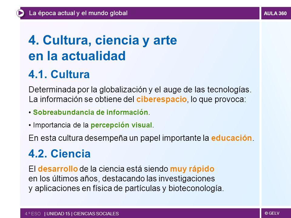 © GELV AULA 360 4. Cultura, ciencia y arte en la actualidad 4.1. Cultura Determinada por la globalización y el auge de las tecnologías. La información